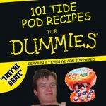 "The Prince of Tides ? | 101 TIDE POD RECIPES SERIOUSLY ? EVEN WE ARE SURPRISED ""THEY'RE GRATE"" MMM 