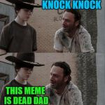 Why not a Walking Dead meme for dead memes week.  | CAHHRL WHAT DAD KNOCK KNOCK THIS MEME IS DEAD DAD YOUR MOM | image tagged in memes,rick and carl long,walking dead,dead memes | made w/ Imgflip meme maker