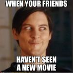 Spoilers  | WHEN YOUR FRIENDS HAVEN'T SEEN A NEW MOVIE | image tagged in that look you give your friend | made w/ Imgflip meme maker
