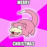 Slowpoke Meme | MERRY CHRISTMAS | image tagged in memes,slowpoke,AdviceAnimals | made w/ Imgflip meme maker