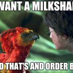 Phoenix Harry potter | I WANT A MILKSHAKE AND THAT'S AND ORDER BOY | image tagged in phoenix harry potter | made w/ Imgflip meme maker