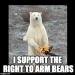 Follow through on the 2nd ammendment... | I SUPPORT THE RIGHT TO ARM BEARS | image tagged in memes,chainsaw bear,2nd amendment,right to bear arms | made w/ Imgflip meme maker