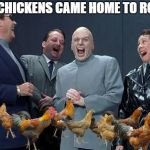 Karma is fowl during chicken week. April 2-8 | THE CHICKENS CAME HOME TO ROOST | image tagged in memes,laughing villains,chicken week | made w/ Imgflip meme maker