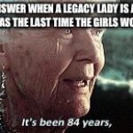 Old lady titanic | THE ANSWER WHEN A LEGACY LADY IS ASKED: WHEN WAS THE LAST TIME THE GIRLS WON BOTS? | image tagged in old lady titanic | made w/ Imgflip meme maker