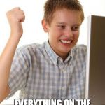 First Day On The Internet Kid Meme | APRIL FOOLS DAY IS OVER! EVERYTHING ON THE INTERNET IS TRUE AGAIN! | image tagged in memes,first day on the internet kid,april fools day,april fools,internet,the internet | made w/ Imgflip meme maker