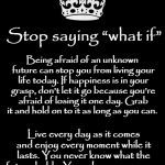 Stop Saying What If | Being afraid of an unknown future can stop you from living your life today. If happiness is in your grasp, don't let it go because you're af | image tagged in memes,what if,live | made w/ Imgflip meme maker