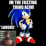 Youre Too Slow Sonic Meme | IM THE FASTING THING ALIVE *LAUGHS* | image tagged in memes,youre too slow sonic | made w/ Imgflip meme maker