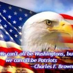 American Flag | We can't all be Washingtons, but we can all be Patriots                             --Charles F. Browne | image tagged in american flag | made w/ Imgflip meme maker