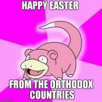 Slowpoke Meme | HAPPY EASTER FROM THE ORTHODOX COUNTRIES | image tagged in memes,slowpoke | made w/ Imgflip meme maker