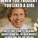 Buddy The Elf Meme | WHEN YOU THOUGHT YOU LIKED A GIRL UNTIL SHE STARTS TALKING ABOUT HOW ALL OF HER WORST SCARS ARE ON THE INSIDE | image tagged in memes,buddy the elf | made w/ Imgflip meme maker