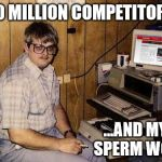 WINNERS ARE GRINNERS | 200 MILLION COMPETITORS... ...AND MY SPERM WON | image tagged in memes,internet guide | made w/ Imgflip meme maker