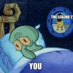 old memes never die | THE LEGEND 27 YOU | image tagged in cowboy spongebob | made w/ Imgflip meme maker