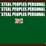 Stealing facebook info | I WILL NOT STEAL PEOPLES PERSONAL INFO I WILL NOT STEAL PEOPLES PERSONAL INFO I WILL NOT STEAL PEOPLES PERSONAL INFO | image tagged in bart simpson - chalkboard | made w/ Imgflip meme maker