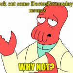 Futurama Zoidberg | Check out some DoctorDoomsday180 memes WHY NOT? | image tagged in memes,futurama zoidberg,doctordoomsday180,zoidberg,futurama,meme | made w/ Imgflip meme maker