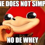 Ugandan Knuckles Does Not Simply... | ONE DOES NOT SIMPLY NO DE WHEY | image tagged in ugandan knuckles does not simply | made w/ Imgflip meme maker