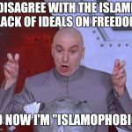 "Dr Evil Laser Meme | I DISAGREE WITH THE ISLAMIC LACK OF IDEALS ON FREEDOM SO NOW I'M ""ISLAMOPHOBIC"" 