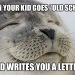 "Satisfied Seal Meme | WHEN YOUR KID GOES ""OLD SCHOOL"" AND WRITES YOU A LETTER! 