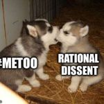 Censorship | #METOO RATIONAL DISSENT | image tagged in memes,cute puppies | made w/ Imgflip meme maker