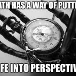 Death | DEATH HAS A WAY OF PUTTING LIFE INTO PERSPECTIVE | image tagged in death | made w/ Imgflip meme maker