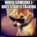 like seriously | WHEN SOMEONE I HATE STARTS TALKING | image tagged in like seriously | made w/ Imgflip meme maker