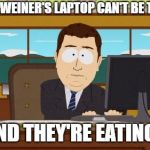 #ReleaseTheVideo #HRCVideo | FILES ON WEINER'S LAPTOP CAN'T BE THAT BAD AAAAND THEY'RE EATING KIDS | image tagged in memes,aaaaand its gone,hillary clinton,anthony weiner,laptop | made w/ Imgflip meme maker
