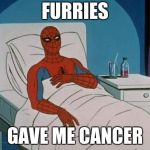 Furries gave me cancer | FURRIES GAVE ME CANCER | image tagged in memes,spiderman hospital,spiderman | made w/ Imgflip meme maker
