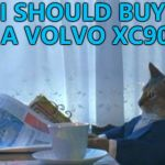 50 000 have been sold in the UK since 2002. No driver or passenger has been killed in one. | I SHOULD BUY A VOLVO XC90 | image tagged in memes,i should buy a boat cat,volvo,car safety | made w/ Imgflip meme maker