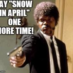 "Samuel L Jackson Doesn't Like Snow in April!  | SAY ""SNOW IN APRIL"" ONE MORE TIME! 