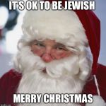 santa claus | IT'S OK TO BE JEWISH MERRY CHRISTMAS | image tagged in santa claus | made w/ Imgflip meme maker