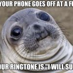"Awkward Moment Sealion Meme | WHEN YOUR PHONE GOES OFF AT A FUNERAL AND YOUR RINGTONE IS ""I WILL SURVIVE"" 