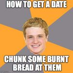 Advice Peeta Meme | HOW TO GET A DATE CHUNK SOME BURNT BREAD AT THEM | image tagged in memes,advice peeta | made w/ Imgflip meme maker