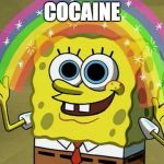 Imagination Spongebob Meme | COCAINE | image tagged in memes,imagination spongebob | made w/ Imgflip meme maker