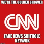 CNN very fake news | WE'RE THE GOLDEN SHOWER FAKE NEWS SHITHOLE NETWOK | image tagged in cnn very fake news | made w/ Imgflip meme maker