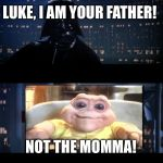 Star Wars No Meme | LUKE, I AM YOUR FATHER! NOT THE MOMMA! | image tagged in memes,star wars no | made w/ Imgflip meme maker