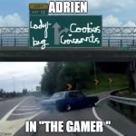 "Left Exit 12 Off Ramp Meme | ADRIEN IN ""THE GAMER "" 