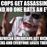 And everybody loses their minds Meme | TWO COPS GET ASSASSINATED AND NO ONE BATS AN EYE. BUT TWO AFRICAN AMERICANS GET KICKED OUTTA STARBUCKS AND EVERYONE LOSES THEIR MINDS! | image tagged in memes,and everybody loses their minds | made w/ Imgflip meme maker