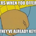 Arthur Fist Meme | CASHIERS WHEN YOU OFFER COINS AFTER THEY'VE ALREADY KEYED IT IN | image tagged in memes,arthur fist,retail | made w/ Imgflip meme maker