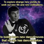 These are the voyages of the Starship Enterprise... | To explore strange new worlds; to seek out new life and new civilisations; | image tagged in gifs,memes,star trek,spock,night memes,dance | made w/ Imgflip video-to-gif maker