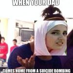 Damnit Dad! | WHEN YOUR DAD COMES HOME FROM A SUICIDE BOMBING | image tagged in memes,black girl wat,funny,suicide bomber,terrorism | made w/ Imgflip meme maker