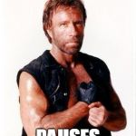 Chuck Norris Flex Meme | PLAYS AN ONLINE GAME PAUSES | image tagged in memes,chuck norris flex,chuck norris | made w/ Imgflip meme maker