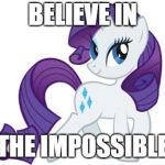 Rarity Meme | BELIEVE IN THE IMPOSSIBLE | image tagged in memes,rarity | made w/ Imgflip meme maker