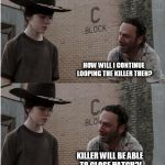 Rick and Carl Longer Meme | DEVS PALLET VACUUM GETTING FIXED? SOME SALTY SURVIVOR HOW WILL I CONTINUE LOOPING THE KILLER THEN? KILLER WILL BE ABLE TO CLOSE HATCH?! WHY  | image tagged in memes,rick and carl longer | made w/ Imgflip meme maker