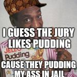 Bill Cosby Pudding | CAUSE THEY PUDDING MY ASS IN JAIL I GUESS THE JURY LIKES PUDDING | image tagged in bill cosby pudding,scumbag | made w/ Imgflip meme maker