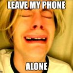 Leave Britney Alone | LEAVE MY PHONE ALONE | image tagged in leave britney alone | made w/ Imgflip meme maker