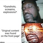 "Not saying reposts are that bad, just saying what I have observed | *Gunshots, screams, explosions* ""Original content was found on the front page"" 
