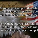 American Eagle | If you do not support the right of even ideas you despise to be heard, you do not believe in free speech. Not only that, but you lack confid | image tagged in american eagle | made w/ Imgflip meme maker