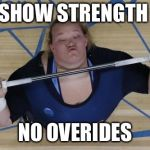 USA Lifter Meme | SHOW STRENGTH NO OVERIDES | image tagged in memes,usa lifter | made w/ Imgflip meme maker