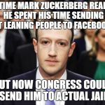 The shoe is on the other foot now. | THE TIME MARK ZUCKERBERG REALIZED HE SPENT HIS TIME SENDING RIGHT LEANING PEOPLE TO FACEBOOK JAIL BUT NOW CONGRESS COULD SEND HIM TO ACTUAL  | image tagged in mark zuckerberg | made w/ Imgflip meme maker