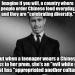 "rod serling twilight zone | Imagine if you will, a country where people order Chinese food everyday, and they are ""celebrating diversity."" But when a teenager wears a C 