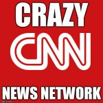 CNN LOGO | CRAZY NEWS NETWORK | image tagged in cnn logo | made w/ Imgflip meme maker